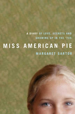 Miss American Pie: A Diary of Love, Sex, Secrets, and Growing Up in the 1970s - Sartor, Margaret