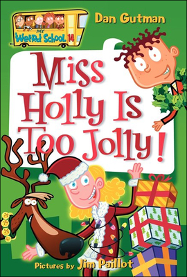 Miss Holly Is Too Jolly! - Gutman, Dan, and Paillot, Jim (Illustrator)