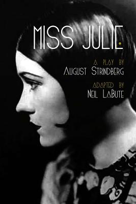 Miss Julie - Strindberg, August, and LaBute, Neil (Adapted by)