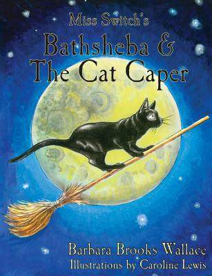 Miss Switch's Bathsheba & the Cat Caper - Wallace, Barbara Brooks, and Besmehn, John C (Prepared for publication by)
