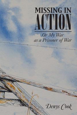 Missing in Action: Or My War as a Prisoner of War - Cook, Denys