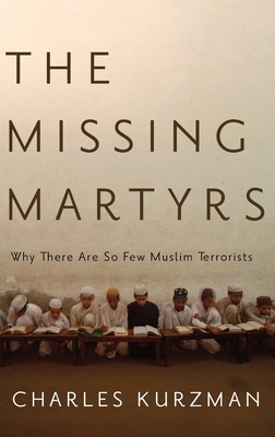 Missing Martyrs: Why There Are So Few Muslim Terrorists - Kurzman, Charles