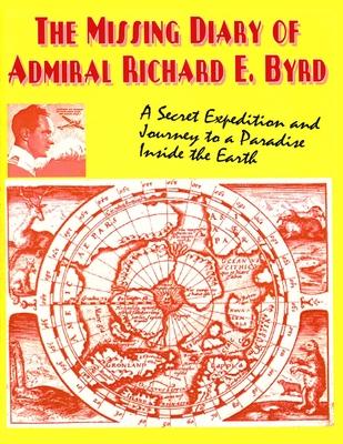 Missing Secret Diary of Admiral Richard E. Byrd - Byrd, Richard Evelyn, Admiral