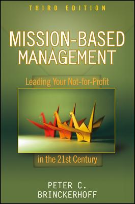Mission-Based Management: Leading Your Not-For-Profit in the 21st Century - Brinckerhoff, Peter C