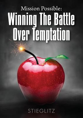 Mission Possible: Winning the Battle Over Temptation - Stieglitz, Gil, Dr.