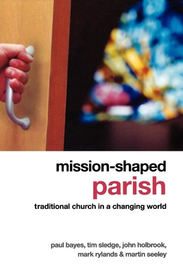 Mission-Shaped Parish: Traditional Church in a Changing World - Bayes, Paul, and Sledge, Tim, and Holbrook, John