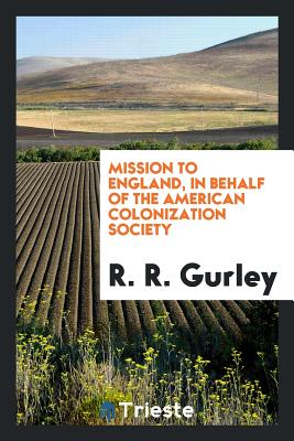 Mission to England, in Behalf of the American Colonization Society - Gurley, R R