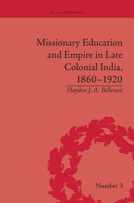 Missionary Education and Empire in Late Colonial India, 1860-1920 - Bellenoit, Hayden J. A.
