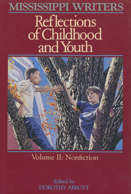 Mississippi Writers: Reflections of Childhood and Youth: Volume II: Nonfiction - Abbott, Dorothy (Editor)