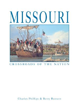 Missouri: Crossroads of the Nation - Phillips, Charles, and Burnett, Betty