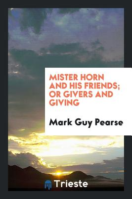 Mister Horn and His Friends; Or Givers and Giving - Pearse, Mark Guy