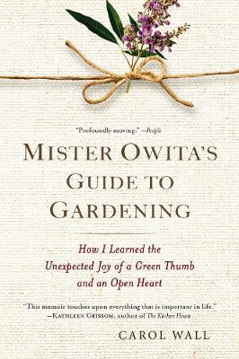 Mister Owita's Guide to Gardening: How I Learned the Unexpected Joy of a Green Thumb and an Open Heart - Wall, Carol