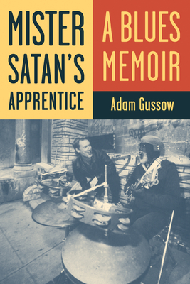 Mister Satan's Apprentice: A Blues Memoir - Gussow, Adam, Professor