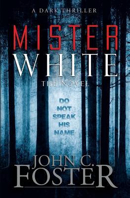 Mister White: A Dark Thriller - Foster, John C