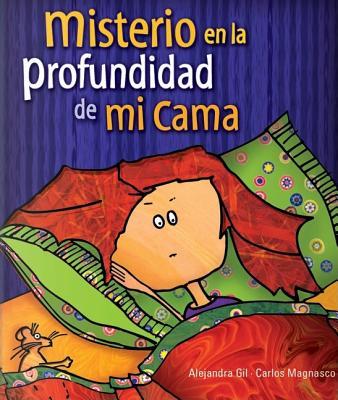 Misterio En La Profundidad de Mi Cama - Amelio-Ortiz, Osvaldo P, and Gil, Alejandra, and Magnasco, Carlos (Illustrator)