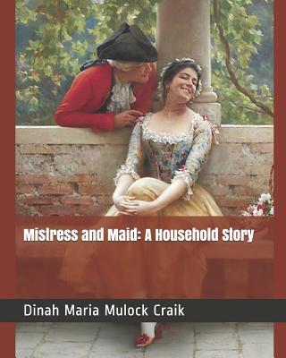 Mistress and Maid: A Household Story - Mulock Craik, Dinah Maria