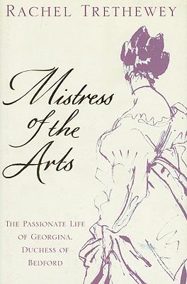 Mistress of the Arts: The Passionate Life of Georgina, Duchess of Bedford - Trethewey, Rachel