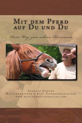 Mit Dem Pferd Auf Du Und Du: Dein Weg Zum Echten Horseman - Gruber, Herr Andreas