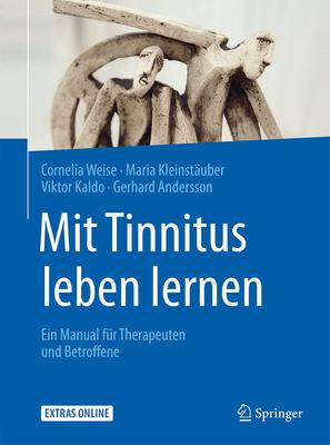 Mit Tinnitus Leben Lernen: Ein Manual Fur Therapeuten Und Betroffene - Weise, Cornelia, and Kleinstauber, Maria, and Kaldo, Viktor