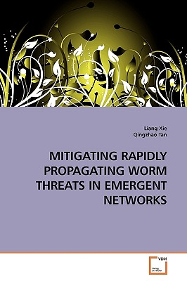 Mitigating Rapidly Propagating Worm Threats in Emergent Networks - Xie, Liang