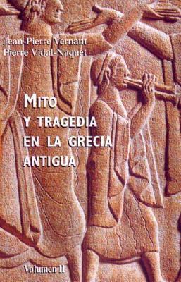 Mito y Tragedia En La Grecia Antigua - Vernant, Jean-Pierre, and Vidal-Naquet, Pierre, Professor