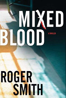 Mixed Blood: A Thriller - Smith, Roger