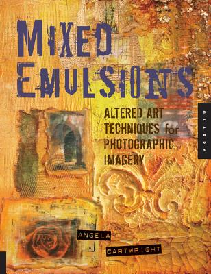 Mixed Emulsions: Altered Art Techniques for Photographic Imagery - Cartwright, Angela
