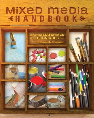 Mixed Media Handbook: Exploring Materials and Techniques - Santiago, Kimberly
