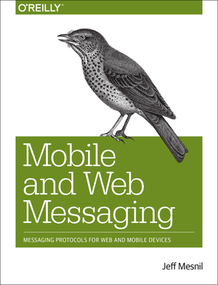 Mobile and Web Messaging: Messaging Protocols for Web and Mobile Devices - Mesnil, Jeff