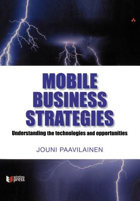 Mobile Business Strategies: Understanding the Technologies and Opportunities - Paavilainen, Jouni