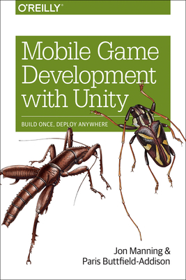 Mobile Game Development with Unity: Build Once, Deploy Anywhere - Manning, Jonathon, and Buttfield-Addison, Paris