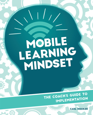 Mobile Learning Mindset: The Coach's Guide to Implementation - Hooker, Carl