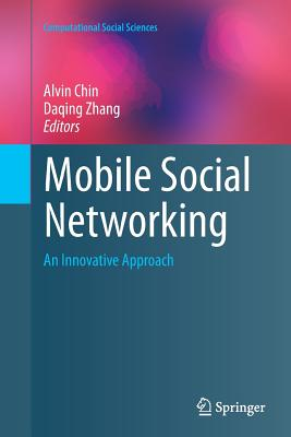 Mobile Social Networking: An Innovative Approach - Chin, Alvin (Editor)
