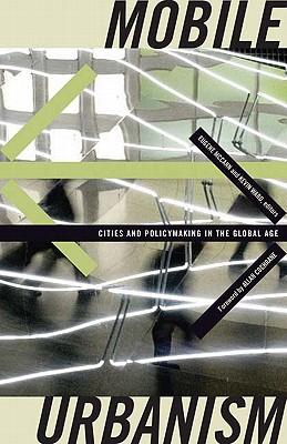 Mobile Urbanism: Cities and Policymaking in the Global Age - McCann, Eugene (Editor)