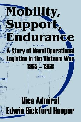 Mobility, Support, Endurance: A Story of Naval Operational Logistics in the Vietnam War 1965 - 1968 - Hooper, Edwin Bickford