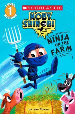 Moby Shinobi: Ninja on the Farm (Scholastic Reader, Level 1) -
