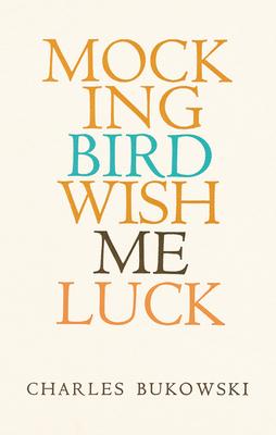 Mockingbird Wish Me Luck - Bukowski, Charles