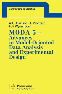Moda 5 - Advances in Model-Oriented Data Analysis and Experimental Design: Proceedings of the 5th International Workshop in Marseilles, France, June 22-26, 1998 - Atkinson, Anthony C (Editor), and Pronzato, Luc (Editor), and Wynn, Henry P (Editor)