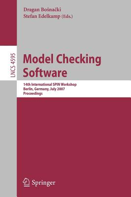Model Checking Software: 14th International Spin Workshop, Berlin, Germany, July 1-3, 2007, Proceedings - Bosnacki, Dragan (Editor), and Edelkamp, Stefan (Editor)