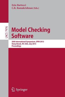 Model Checking Software: 20th International Symposium, Spin 2013, Stony Brook, NY, USA, July 8-9, 2013, Proceedings - Bartocci, Ezio (Editor), and Ramakrishnan, C R (Editor)