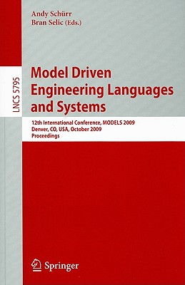 Model Driven Engineering Languages and Systems: 12th International Conference, MODELS 2009 Denver, CO, USA, October 4-9, 2009 Proceedings - Schurr, Andy (Editor)