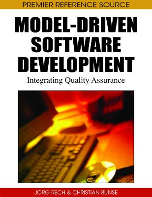Model-Driven Software Development: Integrating Quality Assurance - Rech, Jorg (Editor), and Bunse, Christian (Editor)