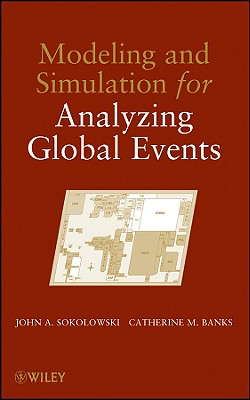 Modeling and Simulation for Analyzing Global Events - Sokolowski, John A, and Banks, Catherine M