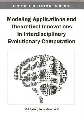 Modeling Applications and Theoretical Innovations in Interdisciplinary Evolutionary Computation - Hong, Lady