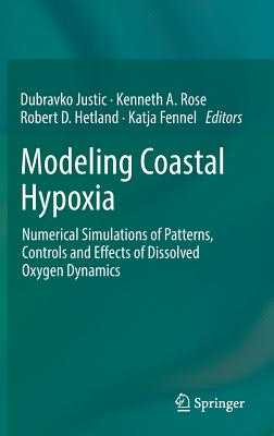 Modeling Coastal Hypoxia: Numerical Simulations of Patterns, Controls and Effects of Dissolved Oxygen Dynamics - Justic, Dubravko (Editor), and Rose, Kenneth (Editor), and Hetland, Robert D. (Editor)