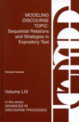 Modeling Discourse Topic: Sequential Relations and Strategies in Expository Text - Goutsos, Dionysis, Professor, and Unknown