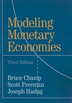 Modeling Monetary Economies - Champ, Bruce, and Freeman, Scott, and Haslag, Joseph