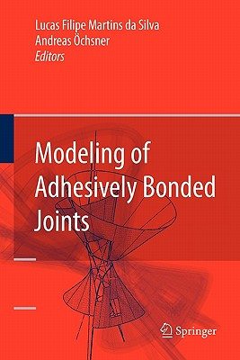 Modeling of Adhesively Bonded Joints - Silva, Lucas F. M. da (Editor), and Ochsner, Andreas (Editor)