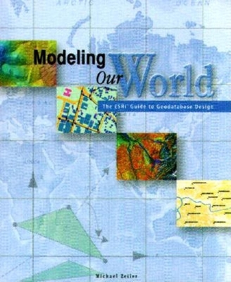 Modeling Our World: The ESRI Guide to Geodatabase Design - Zieler, Michael, and Zeiler, Michael