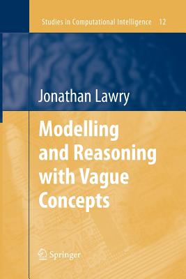 Modelling and Reasoning with Vague Concepts - Lawry, Jonathan